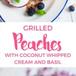 Gorgeous grilled peaches with coconut whipped cream and basil. A perfect sugar free dessert for this summer.